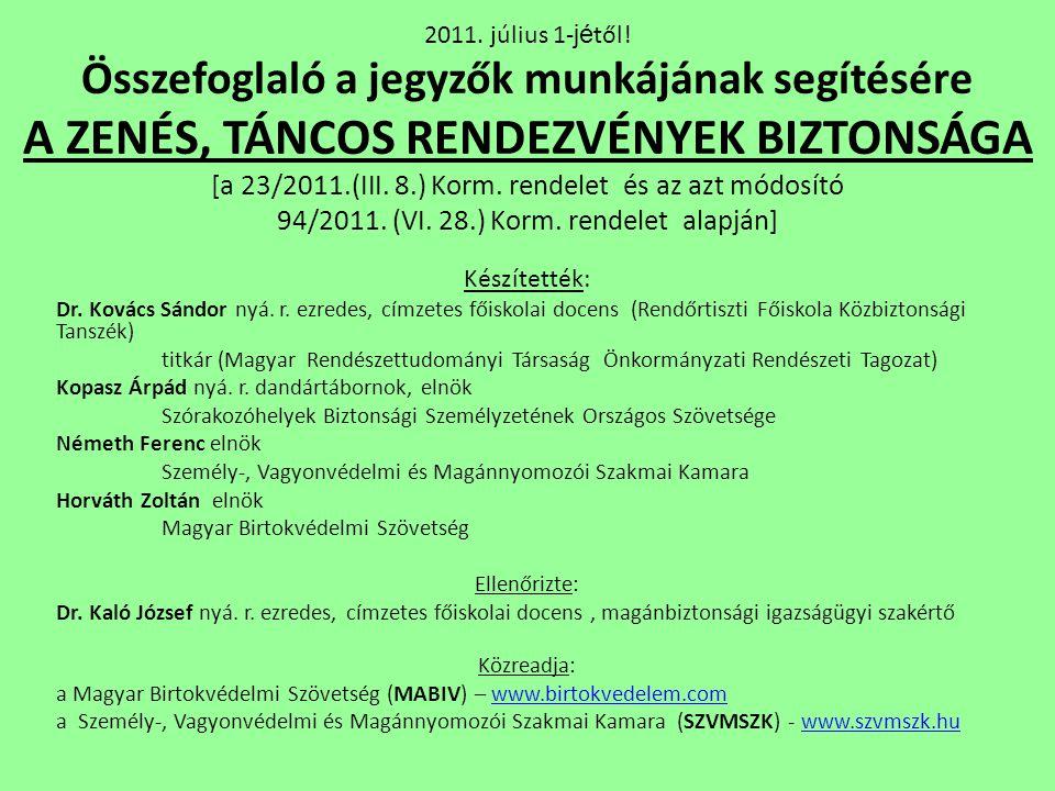 2011. július 1-jétől! Összefoglaló a jegyzők munkájának segítésére A ZENÉS, TÁNCOS RENDEZVÉNYEK BIZTONSÁGA [a 23/2011.(III. 8.) Korm. rendelet és az azt módosító 94/2011. (VI. 28.) Korm. rendelet alapján]